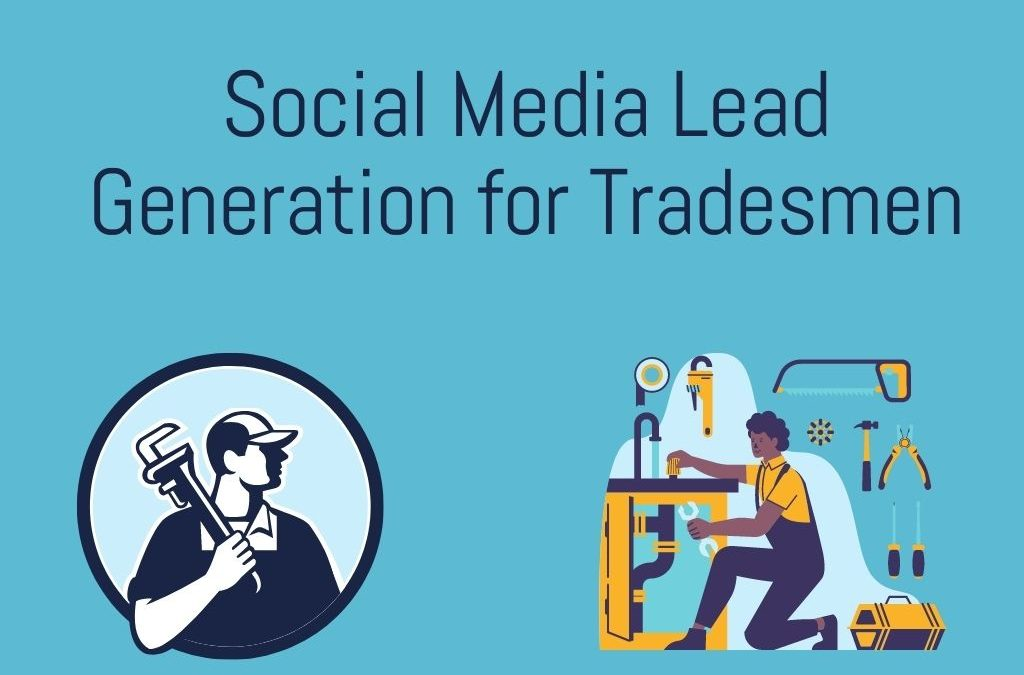 Are You a Tradesperson? Then Here Are Some Things About Social Media Lead Generation You Need To Know